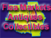 flea markets - antiques - collectibles specialty shops.