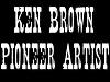 Ken Brown Pioneer Artist