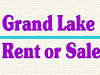 Grand Lake 4 Rent or Sale