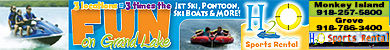 H2O Sports Rental - Monkey Island 918-257-5800 --- Honey Creek 918-786-3400  --- Langley - South Grand 918-782-9090  - Water Toys for Fun In The Sun!  Jet Skis, Seadoos, Pontoon Boats, Paddle Boats, Runabouts, Ski Boats, Tubes, Skis and Wakeboards.